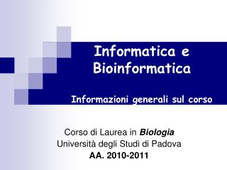 Informatica e Bioinformatica  Informazioni generali sul corso