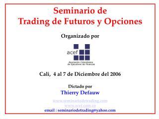 Seminario de  Trading de Futuros y Opciones Organizado por Cali,  4 al 7 de Diciembre del 2006