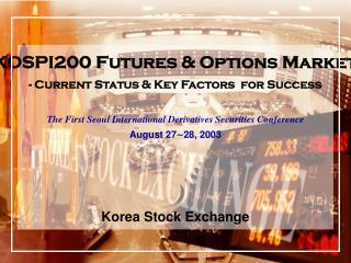KOSPI200 Futures & Options Market - Current Status & Key Factors  for Success
