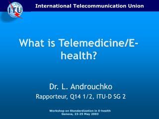 What is Telemedicine/E-health?