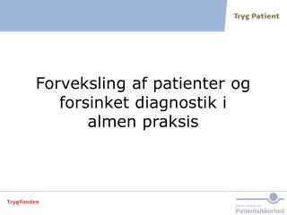 Forveksling af patienter og forsinket diagnostik i almen praksis