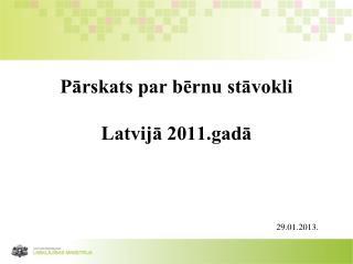 Pārskats par bērnu stāvokli  Latvijā 2011.gadā