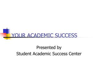 YOUR ACADEMIC SUCCESS