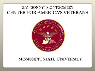 "G.V. ""SONNY"" MONTGOMERY CENTER FOR AMERICA'S VETERANS"