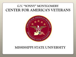 """G.V. """"SONNY"""" MONTGOMERY CENTER FOR AMERICA'S VETERANS"""