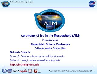 Aeronomy of Ice in the Mesosphere AIM  Presented at the  Alaska Math Science Conference Fairbanks, Alaska, October 2004