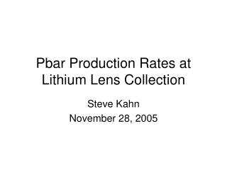 Pbar Production Rates at Lithium Lens Collection