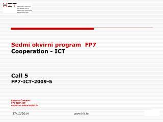 Sedmi okvirni program  FP7 Cooperation - ICT Call 5 FP7-ICT-2009-5 Ebonita ?urkovi? FP7 NCP ICT