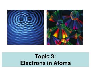 Topic 3 :   Electrons in Atoms