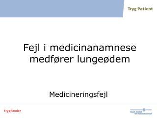 Fejl i medicinanamnese medfører lungeødem