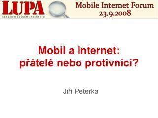 Mobil a Internet:  přátelé nebo protivníci?
