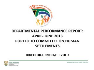 DEPARTMENTAL PERFORMANCE REPORT: APRIL- JUNE 2013 PORTFOLIO COMMITTEE ON HUMAN SETTLEMENTS