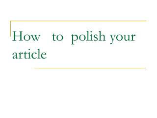 How   to  polish your article