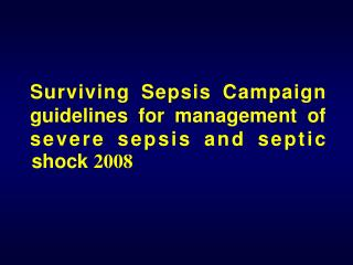Surviving Sepsis Campaign guidelines for management of severe sepsis and septic