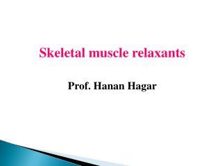 Skeletal muscle relaxants Prof. Hanan Hagar