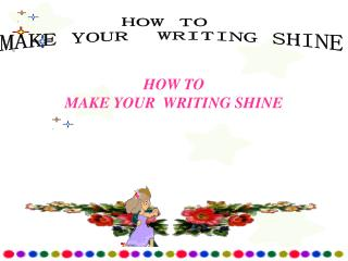 HOW TO  MAKE YOUR  WRITING SHINE