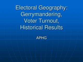 Electoral Geography: Gerrymandering, Voter Turnout,  Historical Results