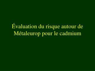 Évaluation du risque autour de Métaleurop pour le cadmium