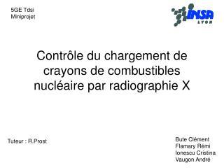 Contrôle du chargement de crayons de combustibles nucléaire par radiographie X