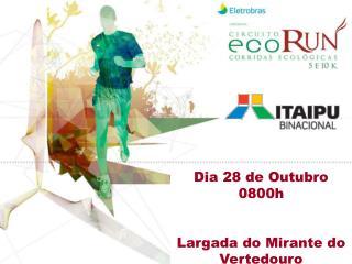 Dia 28 de Outubro 0800h Largada do Mirante do Vertedouro