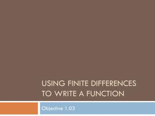 USING FINITE DIFFERENCES TO WRITE A FUNCTION