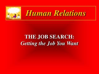 THE JOB SEARCH:   Getting the Job You Want