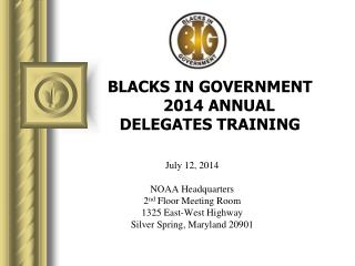 BLACKS IN GOVERNMENT     2014 ANNUAL DELEGATES TRAINING
