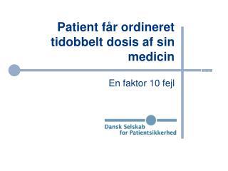Patient får ordineret tidobbelt dosis af sin medicin