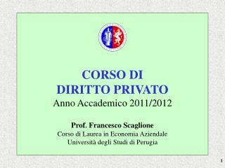CORSO DI DIRITTO PRIVATO Anno Accademico 2011/2012 Prof. Francesco Scaglione
