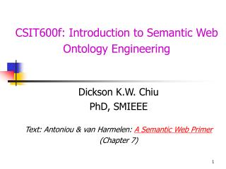 Dickson K.W. Chiu PhD, SMIEEE Text: Antoniou & van Harmelen:  A Semantic Web Primer (Chapter 7)