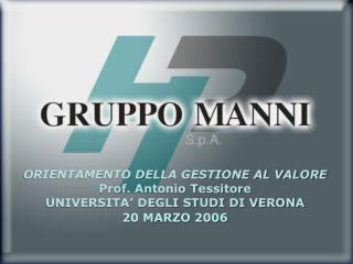 ORIENTAMENTO DELLA GESTIONE AL VALORE Prof. Antonio Tessitore UNIVERSITA' DEGLI STUDI DI VERONA