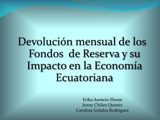 Devoluci�n mensual de los Fondos  de Reserva y su Impacto en la Econom�a Ecuatoriana