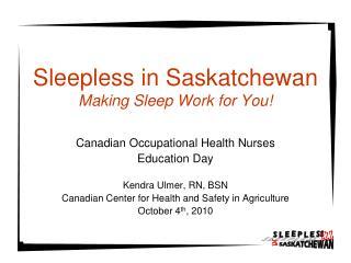 Sleepless in Saskatchewan Making Sleep Work for You!