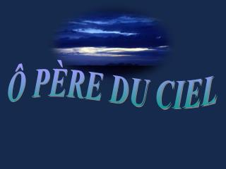 P RE DU CIEL