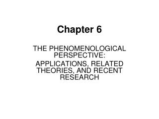 THE PHENOMENOLOGICAL PERSPECTIVE: APPLICATIONS, RELATED THEORIES, AND RECENT RESEARCH