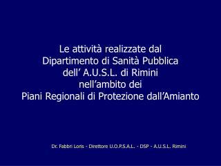 Dr. Fabbri Loris - Direttore U.O.P.S.A.L. - DSP - A.U.S.L. Rimini