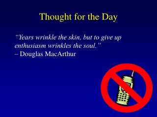 """Years wrinkle the skin, but to give up enthusiasm wrinkles the soul."" – Douglas MacArthur"