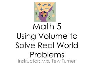 Math 5 Using Volume to Solve Real World Problems