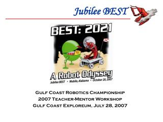 Gulf Coast Robotics Championship 2007 Teacher-Mentor Workshop  Gulf Coast Exploreum, July 28, 2007