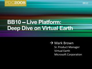 BB10   Live Platform: Deep Dive on Virtual Earth