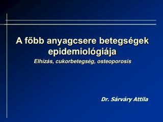A főbb anyagcsere betegségek epidemiológiája Elhízás, cukorbetegség, osteoporosis
