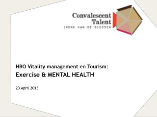 HBO Vitality management en Tourism: Exercise & MENTAL HEALTH 23 April 2013