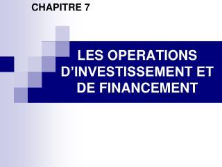 LES OPERATIONS D INVESTISSEMENT ET DE FINANCEMENT