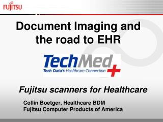 Fujitsu scanners for  Healthcare Collin Boetger, Healthcare BDM