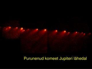 Purunenud komeet Jupiteri lähedal