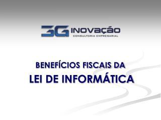 BENEFÍCIOS FISCAIS DA LEI DE INFORMÁTICA