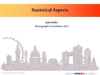 John Hollis Demographic Consultant, GLA