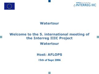 Watertour Welcome to the 5. international meeting of the Interreg IIIC Project  Watertour