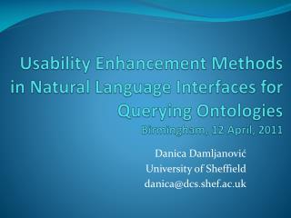 Danica Damljanovi ć University of Sheffield danica@dcs.shef.ac.uk
