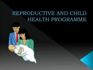 REPRODUCTIVE AND CHILD HEALTH PROGRAMME